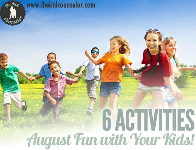 August Fun with Your Kids – Six Ideas!