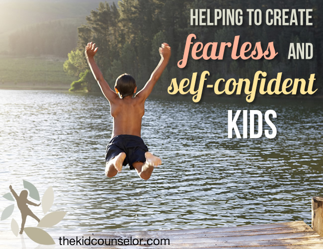 Helping to Create Fearless and Self-Confident Kids